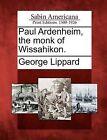 Paul Ardenheim, the Monk of Wissahikon. by Professor George Lippard (Paperback / softback, 2012)