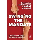 Swinging the Mandate: Developing and Managing a Winning Campaign by Narayan Singh Rao, Dheeraj Sharma (Paperback, 2016)