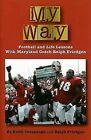 My Way: Football Life Lessons with Maryland Coach Ralph Friedgen by Keith Cavanaugh (Hardback, 2007)