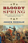 Bloody Spring: Forty Days That Sealed the Confederacy's Fate by Joseph Wheelan (Paperback, 2015)
