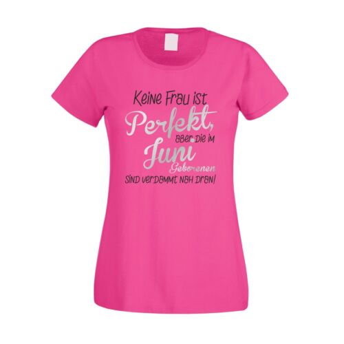 Frauen Shirt Datum Neu Keine Frau ist perfekt,aber die im Juni Damen T-Shirt