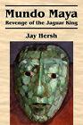 Mundo Maya: Revenge of the Jaguar King by Jay Hersh (Paperback / softback, 2007)