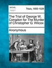 The Trial of George W. Congdon for the Murder of Christopher G. Wilcox by Anonymous (Paperback / softback, 2012)