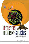 Materials, Matter And Particles: A Brief History by Michael Mark Woolfson (Paperback, 2009)