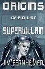 Origins of A D-List Supervillain by Jim Bernheimer (Paperback / softback, 2014)