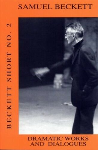 Beckett Short: Dramatic Works and Dialogues v.2:... by Beckett, Samuel Paperback