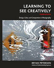 Learning to See Creatively: Design, Color, and Composition in Photography by Bryan F. Petersen (Paperback, 2015)