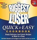 The Biggest Loser Quick & Easy Cookbook  : Simply Delicious Low-Calorie Recipes to Make in a Snap by Devin Alexander, Biggest Loser Experts and Cast (Paperback / softback)