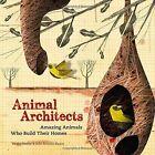 Animal Architects: Amazing Animals Who Build Their Homes by Julio Antonio Blasco, Daniel Nassar (Hardback, 2015)
