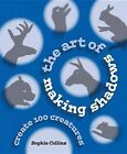 The Art of Making Shadows: Create 100 Creatures by Sophie Collins (Paperback / softback, 2015)