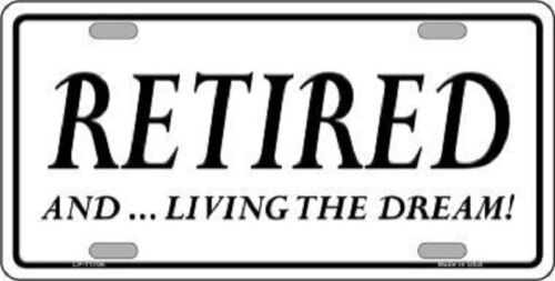 RETIRED AND LIVING THE DREAM Metal Novelty License Plate Front Tag