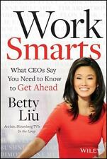 Work Smarts: What CEOs Say You Need To Know to Get Ahead, Liu, Betty, Good Book