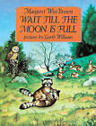 Wait Till the Moon Is Full by Margaret Wise Brown (Hardback, 1989)
