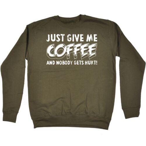 Just Give Me Coffee And Nobody Gets Hurt SWEATSHIRT birthday fashion caffeine