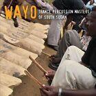 Trance Percussion Masters of South Sudan [Digipak] by Wayo (CD, Oct-2013, Riverboat (UK))