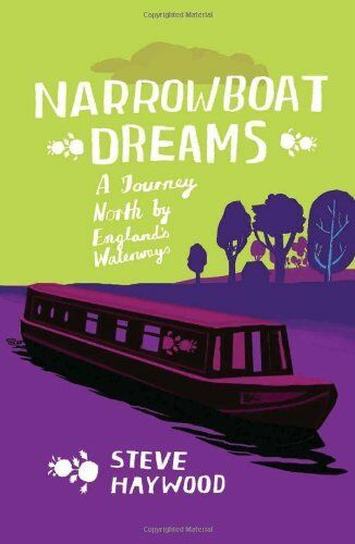 1 of 1 - Narrowboat Dreams: A Journey North by England's Waterways By Steve Haywood