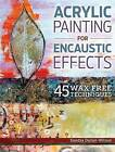 Acrylic Painting for Encaustic Effects: 45 Wax Free Techniques by Sandra Duran Wilson (Paperback, 2015)