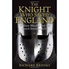 The Knight Who Saved England: William Marshal and the French Invasion, 1217 by Richard Brooks (Paperback, 2014)