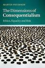 The Dimensions of Consequentialism: Ethics, Equality and Risk by Martin Peterson (Paperback, 2015)