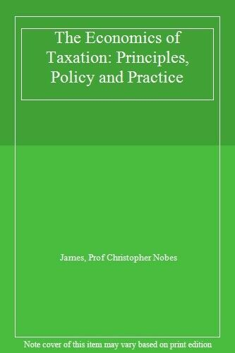 The Economics of Taxation: Principles, Policy, and Practice 1996-97 By Simon R.