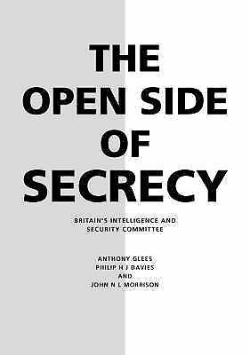 The Open Side of Secrecy: Britains Intelligence and Security Committee, Glees, A