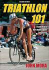 Triathlon 101 - 2nd Edition by John Mora (Paperback, 2009)