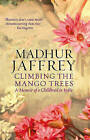 Climbing the Mango Trees: A Memoir of a Childhood in India by Madhur Jaffrey (Paperback, 2006)