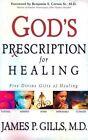 God's Prescription for Healing: Five Divine Gifts of Healing by James Gills (Hardback, 2004)
