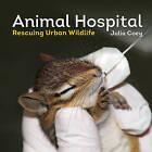 Animal Hospital: Rescuing Urban Wildlife by Julia Coey (Paperback, 2015)