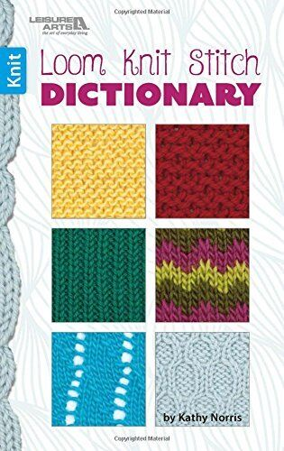 Loom, Knit, Stitch Dictionary