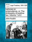 Lectures on Jurisprudence, Or, the Philosophy of Positive Law. Volume 1 of 2 by John Austin (Paperback / softback, 2010)