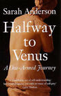 Halfway to Venus: A One-Armed Journey by Sarah Anderson (Paperback, 2008)
