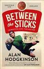 Between The Sticks Hodgkinson Alan 0008102260