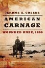 American Carnage: Wounded Knee, 1890 by Jerome A Greene (Hardback, 2014)