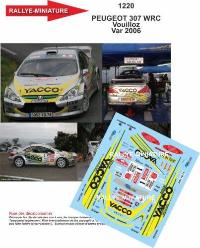 DECALS 1//18 REF 1220 PEUGEOT 307 WRC VOUILLOZ RALLYE DU VAR 2006 RALLY