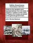 Notes to the Senators and Representatives from the State of Virginia in Relation to the Claim of Virginia for Money Advanced to the General Government. by John Strode Barbour (Paperback / softback, 2012)