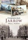 Changing Jarrow by Paul Perry (Paperback, 2013)