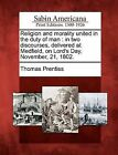 Religion and Morality United in the Duty of Man: In Two Discourses, Delivered at Medfield, on Lord's Day, November, 21, 1802. by Thomas Prentiss (Paperback / softback, 2012)