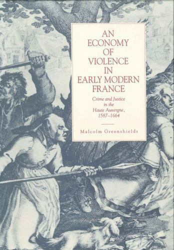 Economy of Violence in Early Modern France : The Haute Auvergne, 1587-1664