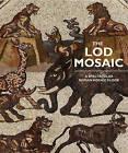 The Lod Mosaic by Joshua J. Schwartz, Glen Bowersock, Rina Talgam, Gideon Avni, Amir Gorzalczany (Hardback, 2015)