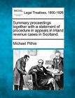 Summary Proceedings Together with a Statement of Procedure in Appeals in Inland Revenue Cases in Scotland. by Michael Pithie (Paperback / softback, 2010)