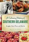 A Culinary History of Southern Delaware: Scrapple, Beach Plums and Muskrat by Denise Clemons (Paperback, 2016)