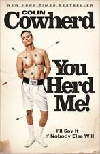 You Herd Me!: I'll Say It If Nobody Else Will, Cowherd, Colin, Good Book