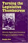Turning the Legislative Thumbscrew : Minority Rights and Procedural Change in Legislative Politics by George Douglas Dion (1997, Hardcover)
