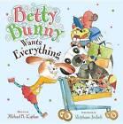 Betty Bunny Wants Everything by Michael Kaplan (Hardback)