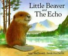 Little Beaver and the Echo by Amy MacDonald (1990, Hardcover)