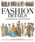 Fashion Details: A Historical Sourcebook by The Ivy Press (Paperback, 2016)