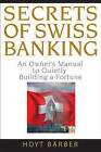 Secrets of Swiss Banking: An Owner's Manual to Quietly Building a Fortune by Hoyt Barber (Hardback, 2008)