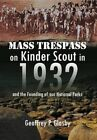 Mass Trespass on Kinder Scout in 1932: And the Founding of Our National Parks by Geoffrey Glasby D Sc (Hardback, 2012)