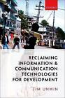 Reclaiming Information and Communication Technologies for Development by Tim Unwin (Hardback, 2017)